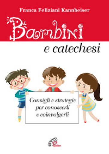 Bambini e catechesi. Consigli e strategie per conoscerli e coinvolgerli - Franca Feliziani Kannheiser | Kritjur.org