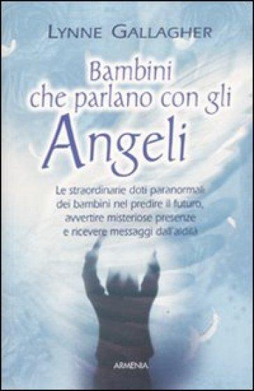 Bambini che parlano con gli angeli - Lynne Gallagher | Rochesterscifianimecon.com