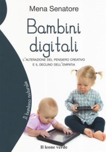 Bambini digitali. L'attrazione del pensiero creativo e il declino dell'empatia - Filomena Senatore | Jonathanterrington.com