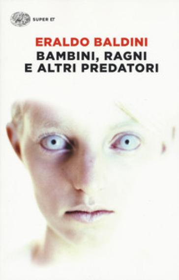 Bambini, ragni e altri predatori - Eraldo Baldini |