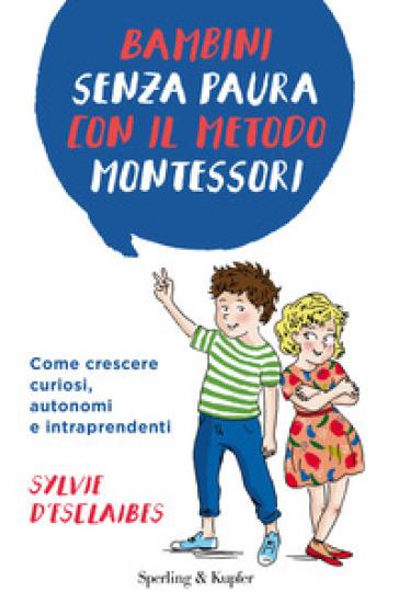 Bambini senza paura con il metodo Montessori. Come crescere curiosi, autonomi e intraprendenti - Sylvie d'Esclaibes | Thecosgala.com