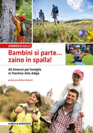Bambini si parte... zaino in spalla! 40 itinerari per le famiglie in Trentino-Alto Adige - Andrea Gilli | Jonathanterrington.com