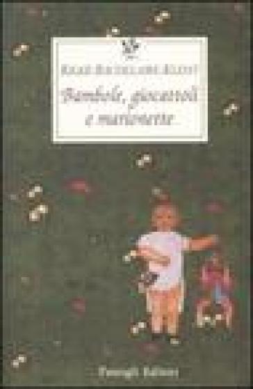 Bambole, giocattoli e marionette. Testo tedesco e francese a fronte - Rainer Maria Rilke |