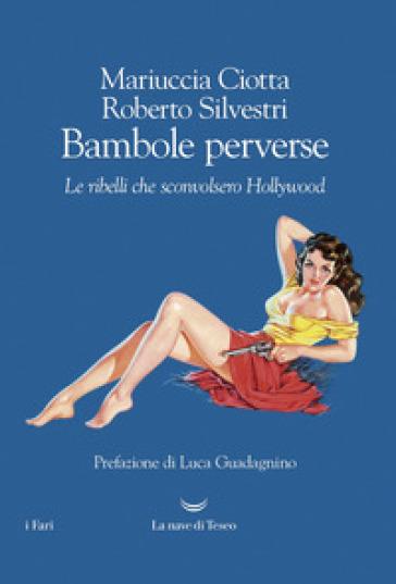 Bambole perverse. Le ribelli che sconvolsero Hollywood - Mariuccia Ciotta | Thecosgala.com