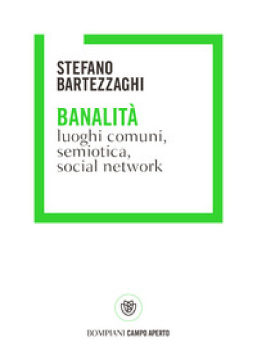 Banalità. Luoghi comuni, semiotica, social network - Stefano Bartezzaghi |
