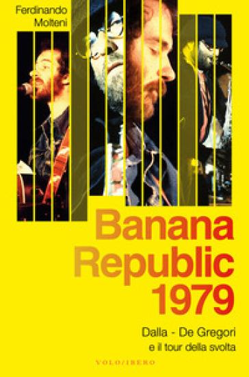 Banana Republic 1979. Dalla, De Gregori e il tour della svolta - Ferdinando Molteni |