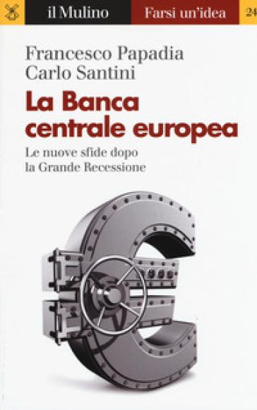 La Banca Centrale Europea. Le nuove sfide dopo la grande recessione - Francesco Papadia pdf epub