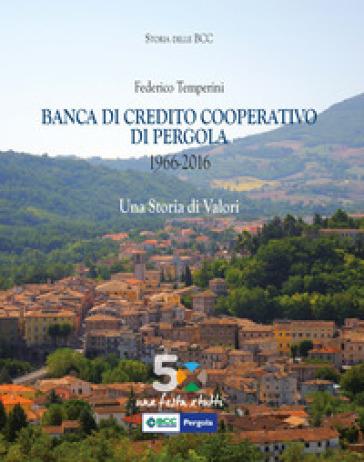 Banca di credito cooperativo di Pergola (1966-2016) - Federico Temperini |