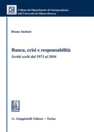 Banca, crisi e responsabilità. Scritti scelti dal 1973 al 2016 - Bruno Inzitari  