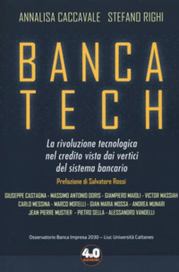Banca tech. La rivoluzione tecnologica nel credito vista dai vertici del sistema bancario - Annalisa Caccavale pdf epub