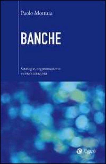 Banche. Strategie, organizzazione e concentrazioni - Paolo Mottura | Ericsfund.org