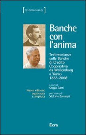 Banche con l'anima. Testimonianze sulle banche di credito cooperativo da Wollemborg a Yunus (1883-2008) - S. Gatti |