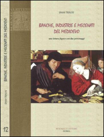 Banche, industrie e mecenati del Medioevo. Una lettura fugace con due personaggi - Sanny Tiralosi |