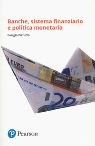 Banche, sistema finanziario e politica monetaria - Giorgio Pizzutto |