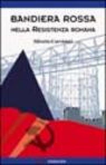 Bandiera rossa nella resistenza romana - Silverio Corvisieri  