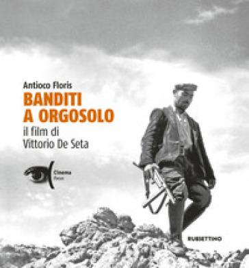 Banditi a Orgosolo. Il film di Vittorio De Seta - Antioco Floris | Ericsfund.org
