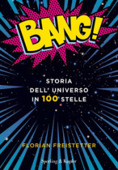 Bang! Storia dell universo in 100 stelle
