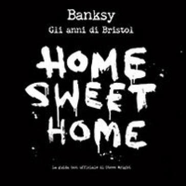 Banksy. Home sweet home, gli anni di Bristol - Steve Wright |