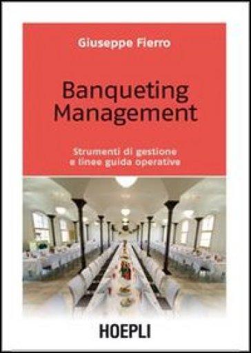 Banqueting management. Strumenti per una corretta gestione e linee guida operative - Giuseppe Fierro   Thecosgala.com