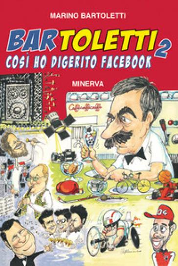 Bar Toletti 2. Così ho digerito Facebook - Marino Bartoletti | Jonathanterrington.com