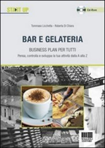 Bar e gelateria. Business plan per tutti. Con CD-ROM