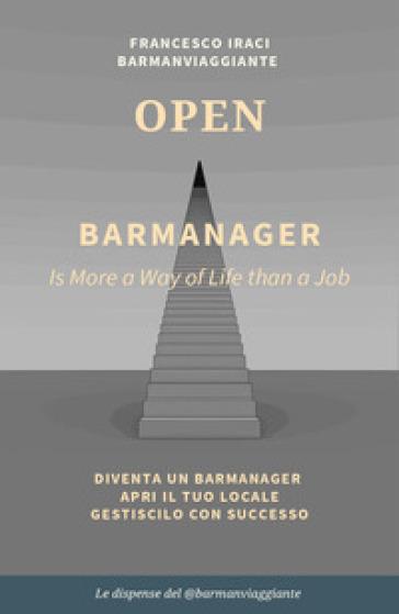 Bar manager - open. La dispensa del @barmanviaggiante - Francesco Iraci |