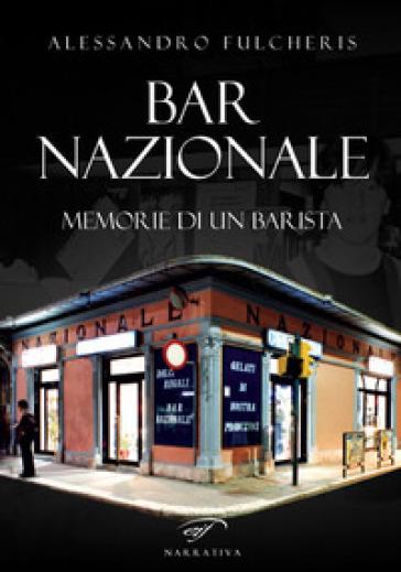 Bar nazionale. Memorie di un barista - Alessandro Fulcheris   Kritjur.org