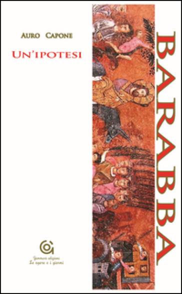 Barabba. Un'ipotesi - Auro Capone  