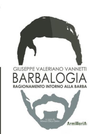 Barbalogia. Ragionamento intorno alla barba - Giuseppe Valeriano Vannetti pdf epub