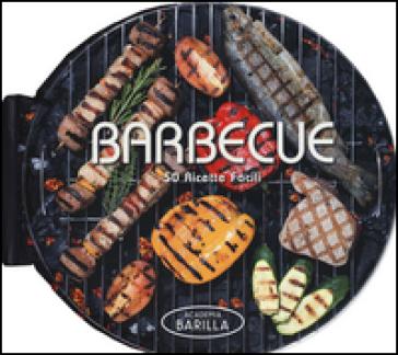 Barbecue. 50 ricette facili - Academia Barilla | Rochesterscifianimecon.com