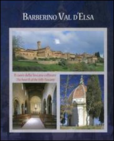 Barberino Val d'Elsa cuore della Toscana collinare-Barberino Val d'Elsa the hearth of the hilly Tuscany. Ediz. illustrata