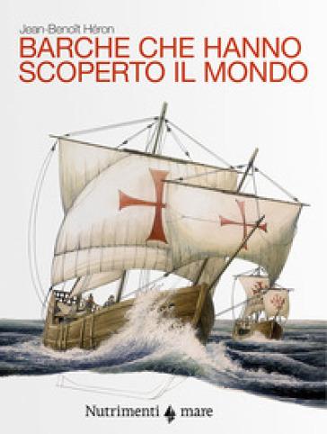 Barche che hanno scoperto il mondo - Jean-Benoit Heron | Thecosgala.com