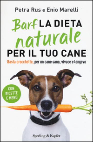 Barf. La dieta naturale per il tuo cane. Basta crocchette, per un cane sano, vivace e longevo - Petra Rus |