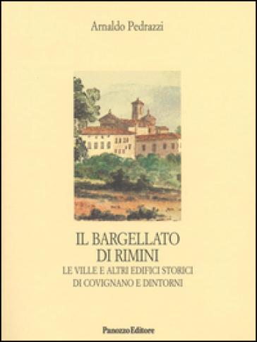 Il Bargellato di Rimini. Le ville e altri edifici storici di Covignano e dintorni - Arnaldo Pedrazzi | Rochesterscifianimecon.com
