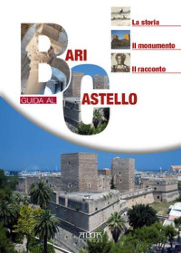 Bari. Guida al castello. La storia, il monumento, il racconto - Giulia Perrino  