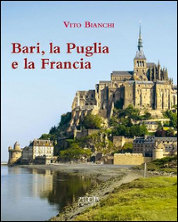 Bari, la Puglia e la Francia - Vito Bianchi |