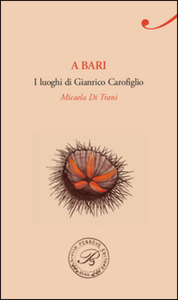 A Bari. I luoghi di Gianrico Carofiglio - Micaela Di Trani   Rochesterscifianimecon.com