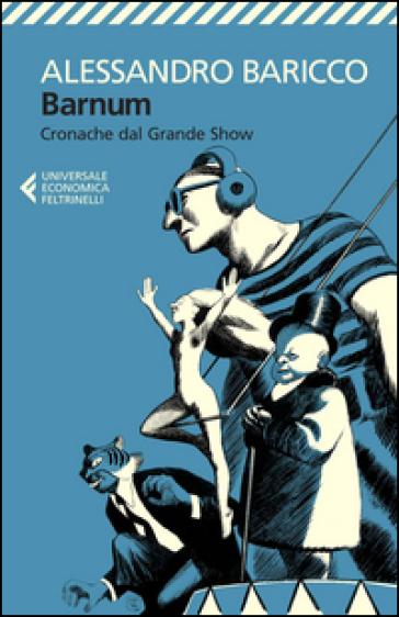 Barnum. Cronache dal grande show - Alessandro Baricco  