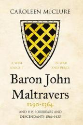 Baron John Maltravers 1290-1364  A Wise Knight in War and Peace