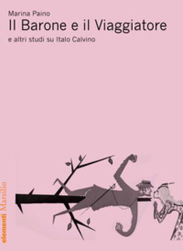 Il Barone e il viaggiatore e altri studi su Italo Calvino - Marina Paino | Thecosgala.com