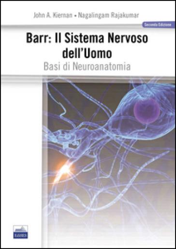 Barr. Il sistema nervoso dell'uomo. Basi di neuroanatomia - John A. Kiernan | Thecosgala.com