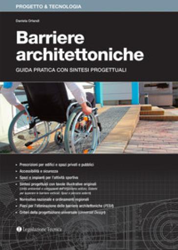 Barriere architettoniche. Guida pratica con sintesi progettuali - Daniela Orlandi   Rochesterscifianimecon.com
