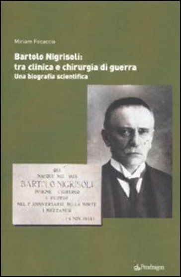 Bartolo Nigrisoli: tra clinica e chirurgia di guerra. Una biografia scientifica - Miriam Focaccia   Rochesterscifianimecon.com