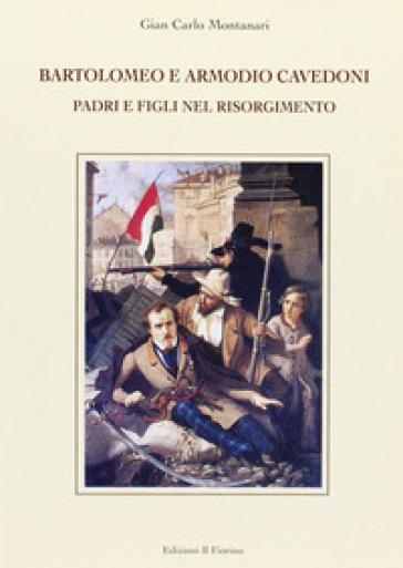 Bartolomeo e Armodio Cavedoni. Padri e figli nel Risorgimento - Gian Carlo Montanari | Kritjur.org
