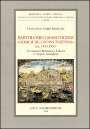 Bartolomeo Marchionni «homem de grossa fazenda» (ca. 1450-1530). Un mercante fiorentino a Lisbona e l'impero portoghese - Francesco Guidi Bruscoli |