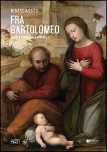 Fra Bartolomeo. Sacra famiglia a modello - E. Lucchesi Ragni |