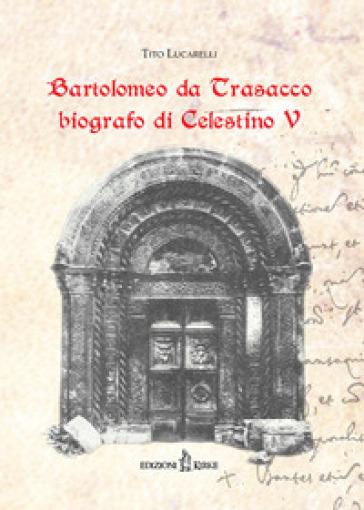 Bartolomeo da Trasacco biografo di Celestino V - Tito Lucarelli |