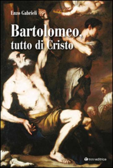 Bartolomeo tutto di Cristo - Enzo Gabrieli | Kritjur.org