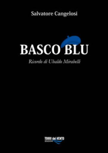 Basco blu. Ricordo di Ubaldo Mirabelli - Salvatore Cangelosi | Rochesterscifianimecon.com