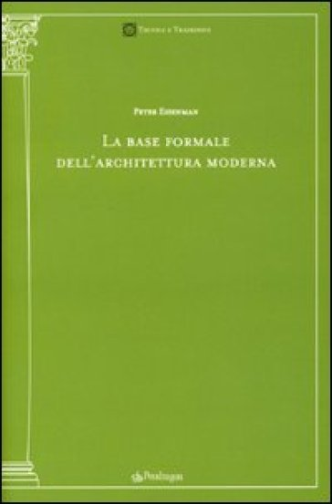 Base formale dell'architettura moderna (La) - Peter Eisenman |